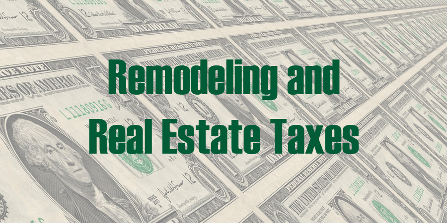 How Remodeling Can Influence Real Estate Taxes on Your Home